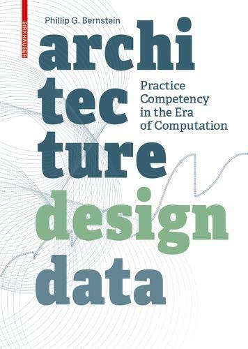 Architecture | Design | Data: Practice Competency in the Era of Computation por Phillip Bernstein