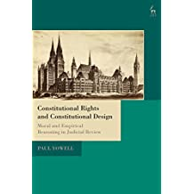 Constitutional Rights and Constitutional Design: Moral and Empirical Reasoning in Judicial Review