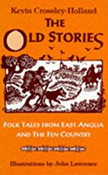 The Old Stories: Folk Tales from East Anglia and the Fen Country by Kevin Crossley-Holland (1997-06-27)