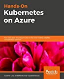 Hands-On Kubernetes on Azure: Run your apps securely at scale on the most widely adopted orchestration platform (English Edition)
