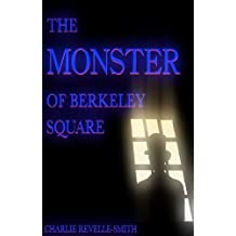The Monster of Berkeley Square: A Ghost Story