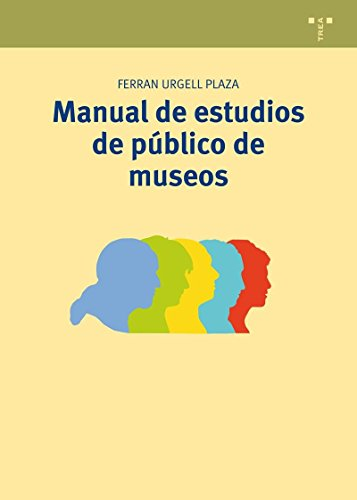 Manual De Estudios De Público De Museos (Manuales de Museística, Patrimonio y Turismo Cultural) por Ferran Urgell Plaza