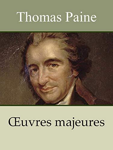 Thomas Paine - Oeuvres: Le Sens commun, Théorie et pratique des droits de l'homme