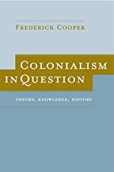 Colonialism in Question: Theory, Knowledge, History by Frederick Cooper (2005-06-06)