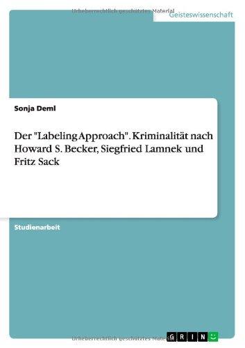 Der Labeling Approach. Kriminalität nach Howard S. Becker, Siegfried Lamnek und Fritz Sack