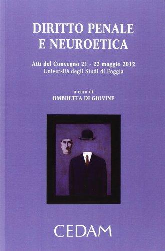 Diritto penale e neuroetica. Atti del Convegno (Foggia, 21-22 maggio 2012)