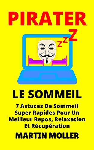 Couverture du livre Pirater Le Sommeil: 7 Astuces De Sommeil Super Rapides Pour Un Meilleur Repos, Relaxation Et Récupération (Hack It t. 2)