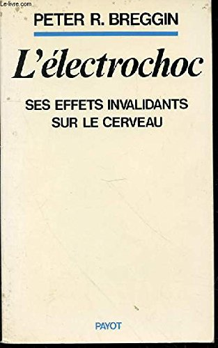 L'électrochoc : Ses effets invalidants sur le cerveau par Peter R. Breggin