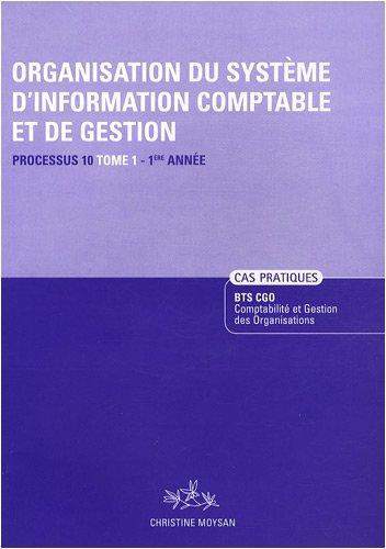 Organisation du système d'information comptable et de gestion Processus 10 BTS CGO 1re année : Tome 1, Enoncé