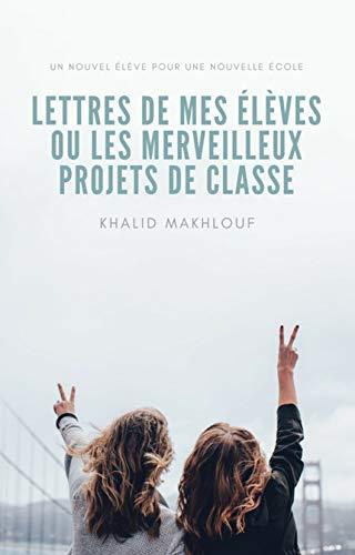 Couverture du livre Lettres de mes élèves ou les merveilleux projets de classe:  Un nouvel élève pour une nouvelle école
