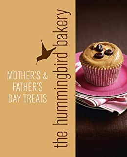 Hummingbird Bakery Mother's and Father's Day Treats: An Extract from Cake Days von [Malouf, Tarek]