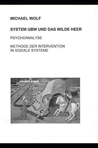 SYSTEM UBW UND DAS WILDE HEER: PSYCHOANALYSE  METHODE DER INTERVENTION IN SOZIALE SYSTEME