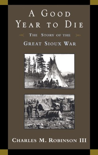 A Good Year to Die: The Story of the Great Sioux War (English Edition)