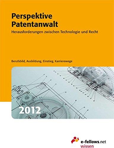 Perspektive Patentanwalt 2012: Herausforderungen zwischen Technologie und Recht (e-fellows.net-Wissen)