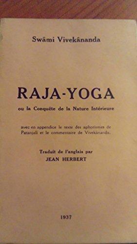 Swâmi Vivekânanda. Râja-yoga, ou la Conquête de la nature intérieure, avec, en appendice, le texte des Aphorismes de Patanjali et le commentaire de Vivekânanda. Traduit de l'anglais par Jean Herbert