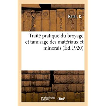 Traité pratique du broyage et tamisage des matériaux et minerais, avec documentation américaine