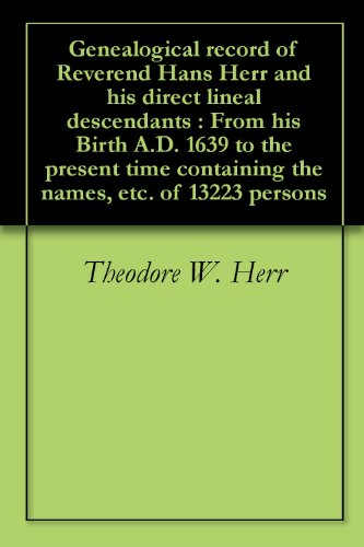 Genealogical record of Reverend Hans Herr and his direct lineal descendants : From his Birth A.D. 1639 to the present time containing the names, etc. of 13223 persons (English Edition)