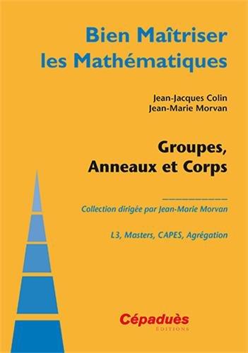 Groupes, Anneaux et Corps - Collection : Bien Matriser les Mathmatiques