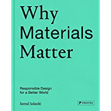 Why Materials Matter; Responsible Design for a Better World