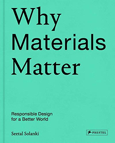 Why Materials Matter: Responsible Design for a Better World di Seetal Solanki