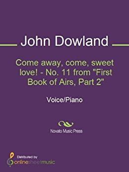 """Come away, come, sweet love! - No. 11 from """"First Book of Airs, Part 2"""" (English Edition) von [John Dowland, Rev. Edmund Horace Fellowes]"""
