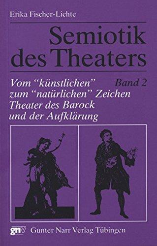 """Semiotik des Theaters: Semiotik des Theaters 2. Vom """"künstlichen"""" zum """"natürlichen"""" Zeichen: Theater des Barock und der Aufklärung: Bd 2"""