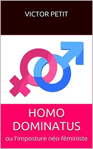 Couverture du livre HOMO DOMINATUS: ou l'imposture néo-féministe