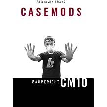 Casemods Baubericht CM10