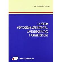 La prueba contencioso-administrativa: analisis dogmatico y jurisprudencial