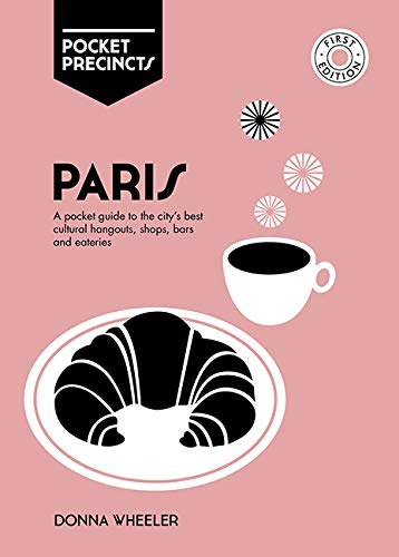 Paris Pocket Precincts: A Pocket Guide to the City's Best Cultural Hangouts, Shops, Bars and Eateries - Paris Guide To Lovers Food