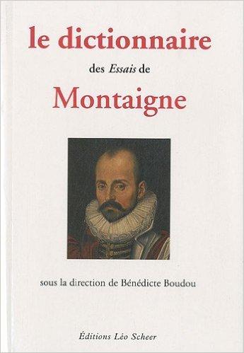 Le dictionnaire des Essais de Montaigne de Bndicte Boudou ,Denis Bja ,Nadia Cernogora ( 9 fvrier 2011 )