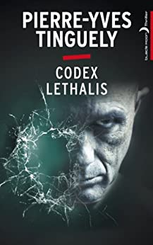 Codex Lethalis (Black Moon Thriller) par [Tinguely, Pierre-Yves]