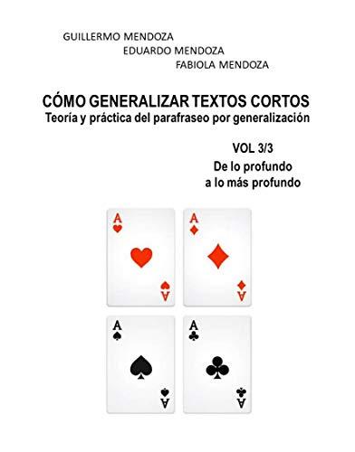 CÓMO GENERALIZAR TEXTOS CORTOS: Teoría y práctica del parafraseo por generalización (De lo profundo a lo más profundo nº 3) por Guillermo Mendoza