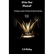 Write That Musical!: The Beginner's Guide For Writing The Musical Inside You (English Edition)