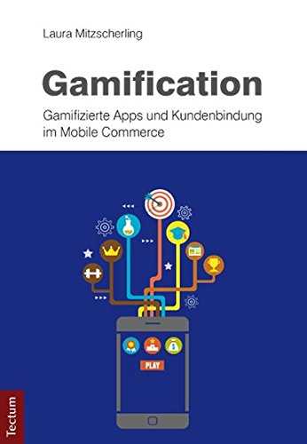 Gamification: Gamifizierte Apps und Kundenbindung im Mobile Commerce