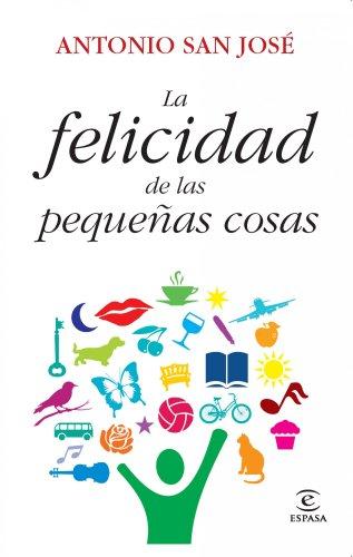 La felicidad de las pequeñas cosas por Antonio San José Pérez