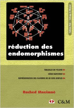 Rduction des endomorphismes : Tableaux de Young, Cne nilpotent, Reprsentations des algbres de Lie semi-simples de Rached Mneimn ( 28 avril 2006 )