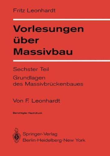 Vorlesungen über Massivbau: Sechster Teil Grundlagen des Massivbrückenbaues (German Edition)
