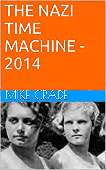 THE NAZI TIME MACHINE - 2014 by [CRADE, MIKE]