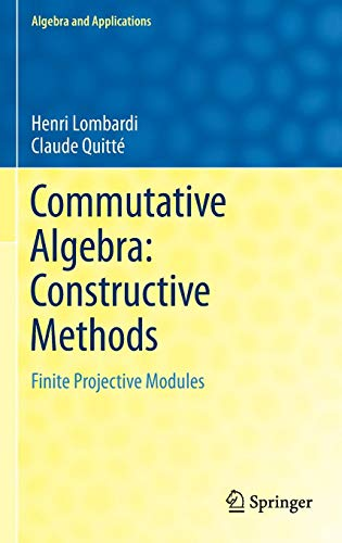 Commutative Algebra: Constructive Methods: Finite Projective Modules (Algebra and Applications, Band 20)