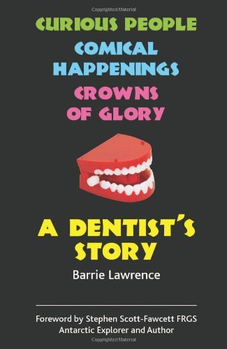 a-dentists-story-curious-people-comical-happenings-crowns-of-glory-by-barrie-lawrence-2014-03-14