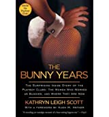 [ THE BUNNY YEARS: THE SURPRISING INSIDE STORY OF THE PLAYBOY CLUBS: THE WOMEN WHO WORKED AS BUNNIES, AND WHERE THEY ARE NOW ] The Bunny Years: The Surprising Inside Story of the Playboy Clubs: The Women Who Worked as Bunnies, and Where They Are Now By Scott, Kathryn Leigh ( Author ) Sep-2011 [ Paperback ]