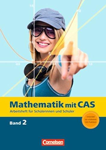 Mathematik mit CAS: Band 2 - Änderungsraten, Ableitung, Zufall, Wachstum, Ableitungsregeln, Vektoren...: Arbeitsheft