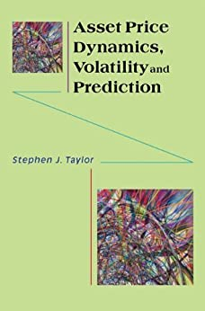 Asset Price Dynamics, Volatility, and Prediction von [Taylor, Stephen J.]