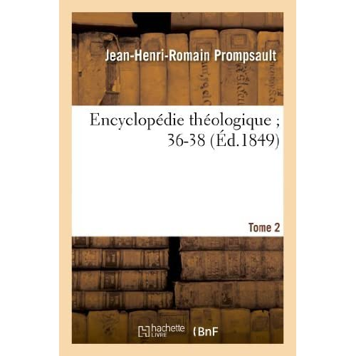Encyclopedie Theologique; 36-38. T. 2, Da-Ou (Religion) by Prompsault-J-H-R (2013-04-03)