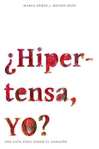 ¿Hipertensa, YO?: Una guía para sanar el corazón (Spanish Edition)