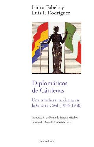 Diplomáticos de Cárdenas. Una trinchera mexicana en la Guerra Civil (1936-1940) (Barlovento) por Isidro Fabela