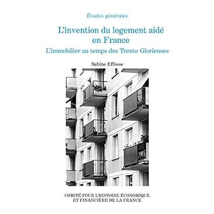 L'invention du logement aidé en France: L'immobilier au temps des Trente Glorieuses (Histoire économique et financière - XIXe-XXe)