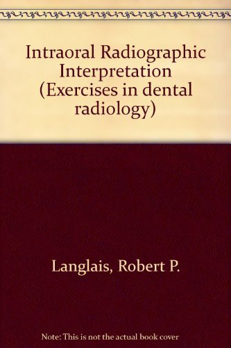 Intraoral Radiographic Interpretation (Exercises in dental radiology) by Robert P. Langlais (1978-05-30)