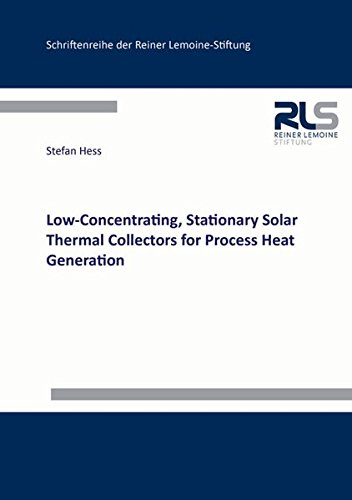 Low-Concentrating, Stationary Solar Thermal Collectors for Process Heat Generation (Schriftenreihe der Reiner Lemoine-Stiftung) (Low-stiftung)